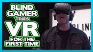 BLIND GAMER tries VR for THE FIRST TIME!!