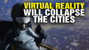 Virtual Reality Will COLLAPSE the Cities (Video)