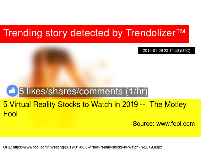 670574c89e4c 5 Virtual Reality Stocks to Watch in 2019 -- The Motley Fool - Stats